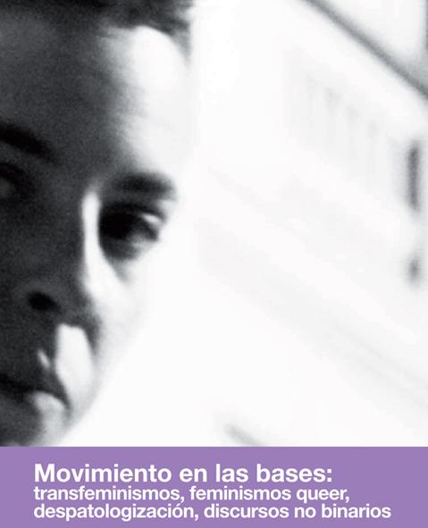 Movimiento en las bases: Transfeminismos, feminismos queer, despatologización, discursos no binarios.