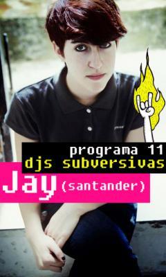 Programa 11: sesión subversiva con… ¡ Jay !